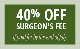 40% off surgeons fee if paid by end of July